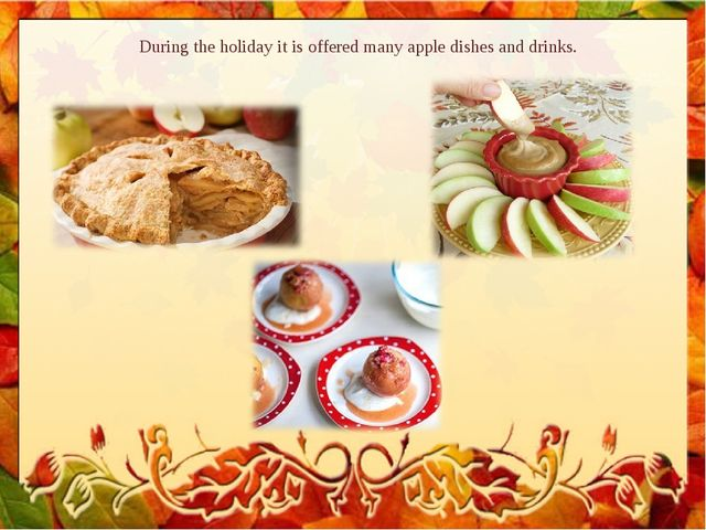 During the holiday it is offered many apple dishes and drinks.