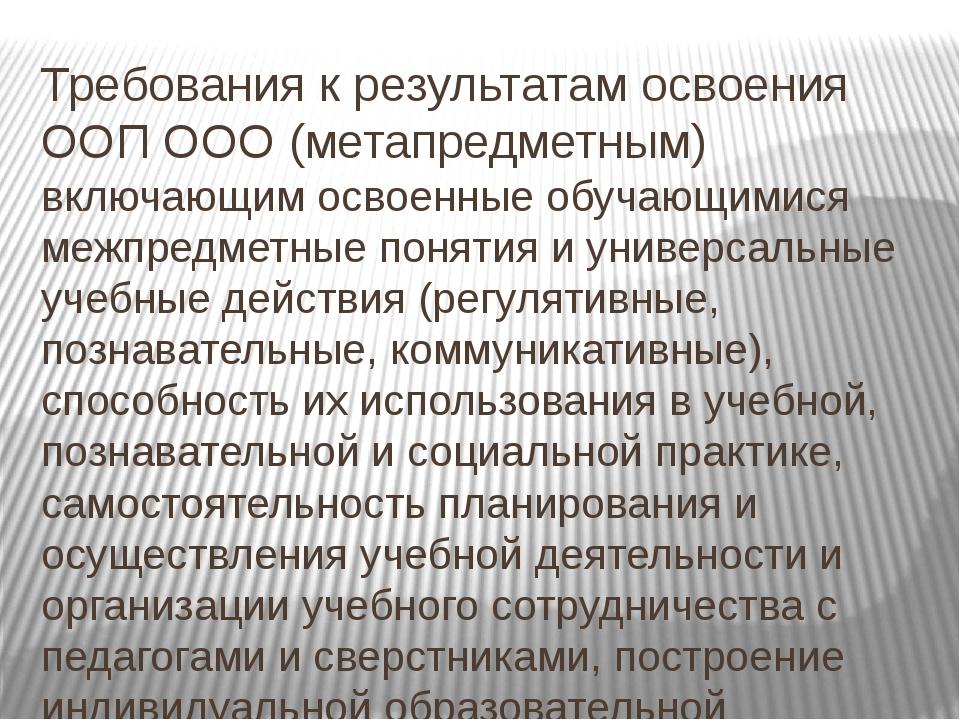 Требования к результатам освоения ООП ООО (метапредметным) включающим освоенн...