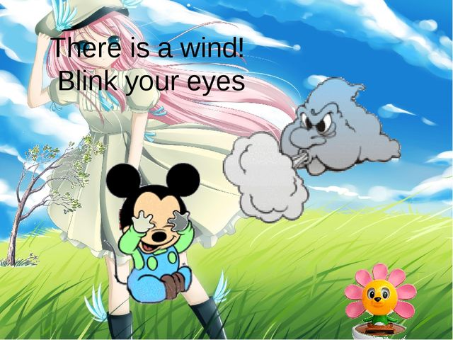 There is a wind! Blink your eyes