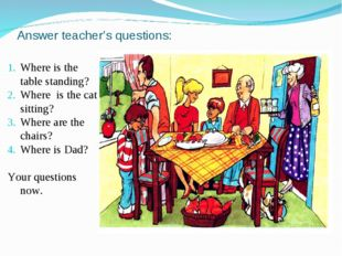 Answer teacher's questions: Where is the table standing? Where is the cat sit