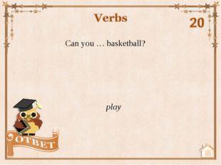 Can you … basketball? play