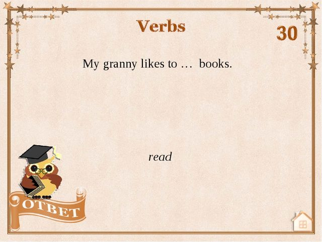 My granny likes to … books. read
