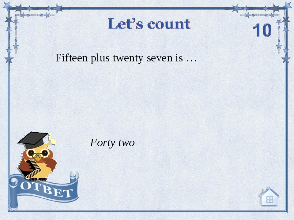 Fifteen plus twenty seven is … Forty two