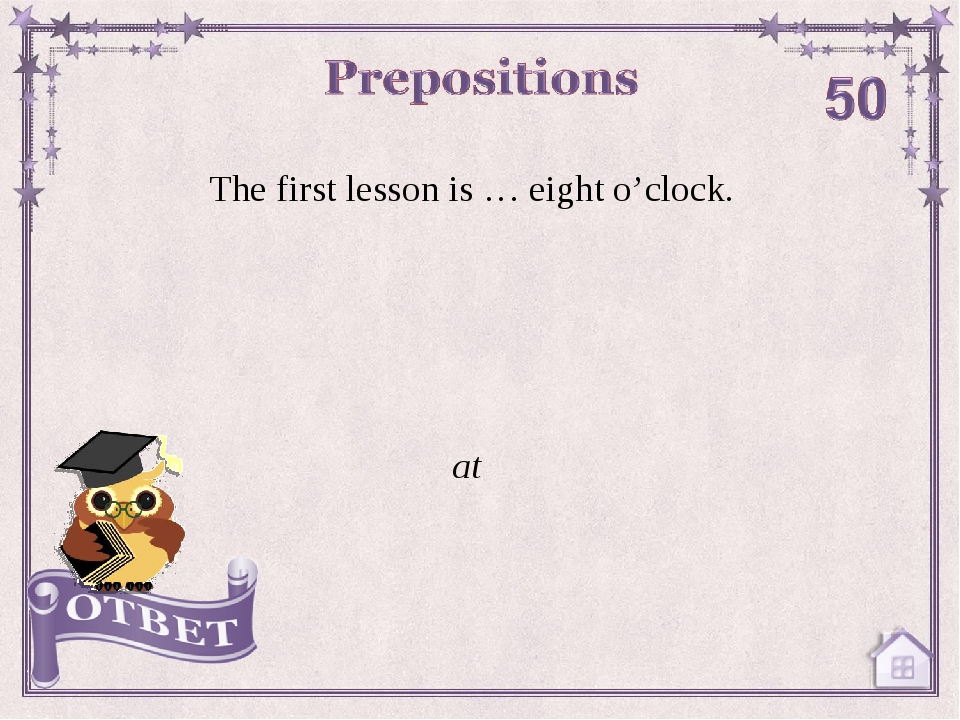 The first lesson is … eight o'clock. at