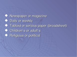 Newspaper or magazine Daily or weekly Tabloid or serious paper (broadsheet) C