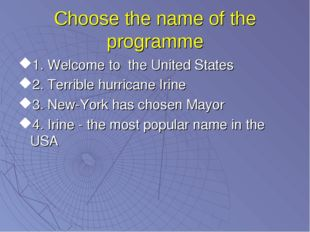 Choose the name of the programme 1. Welcome to the United States 2. Terrible