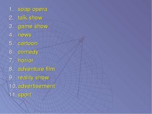 soap opera talk show game show news cartoon comedy horror adventure film real