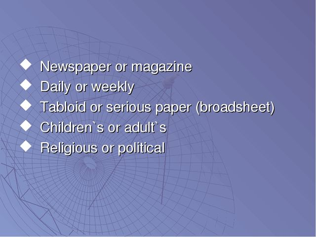 Newspaper or magazine Daily or weekly Tabloid or serious paper (broadsheet) C...