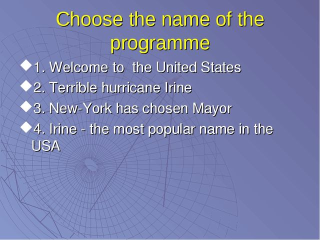 Choose the name of the programme 1. Welcome to the United States 2. Terrible...