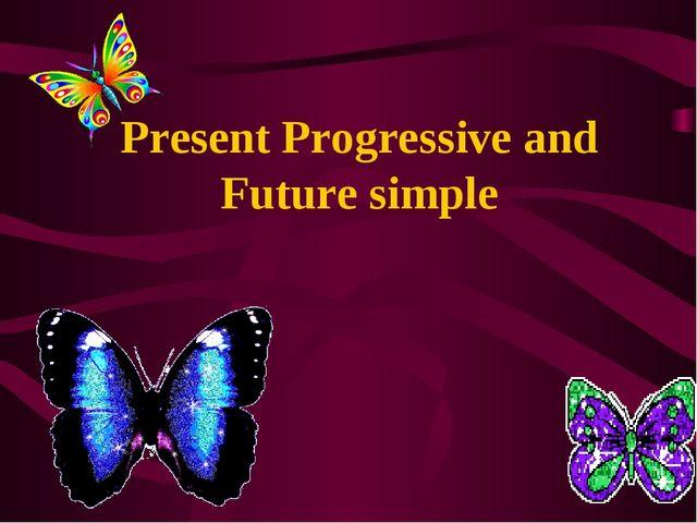Present Progressive and Future simple