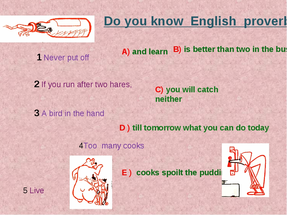 Do you know English proverbs? 1 Never put off D ) till tomorrow what you can...