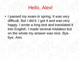Hello, Alex! I passed my exam in spring. It was very difficult. But I did it.