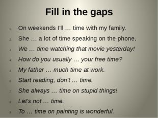 Fill in the gaps On weekends I'll … time with my family. She … a lot of time