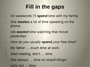 Fill in the gaps On weekends I'll spend time with my family. She wastes a lot