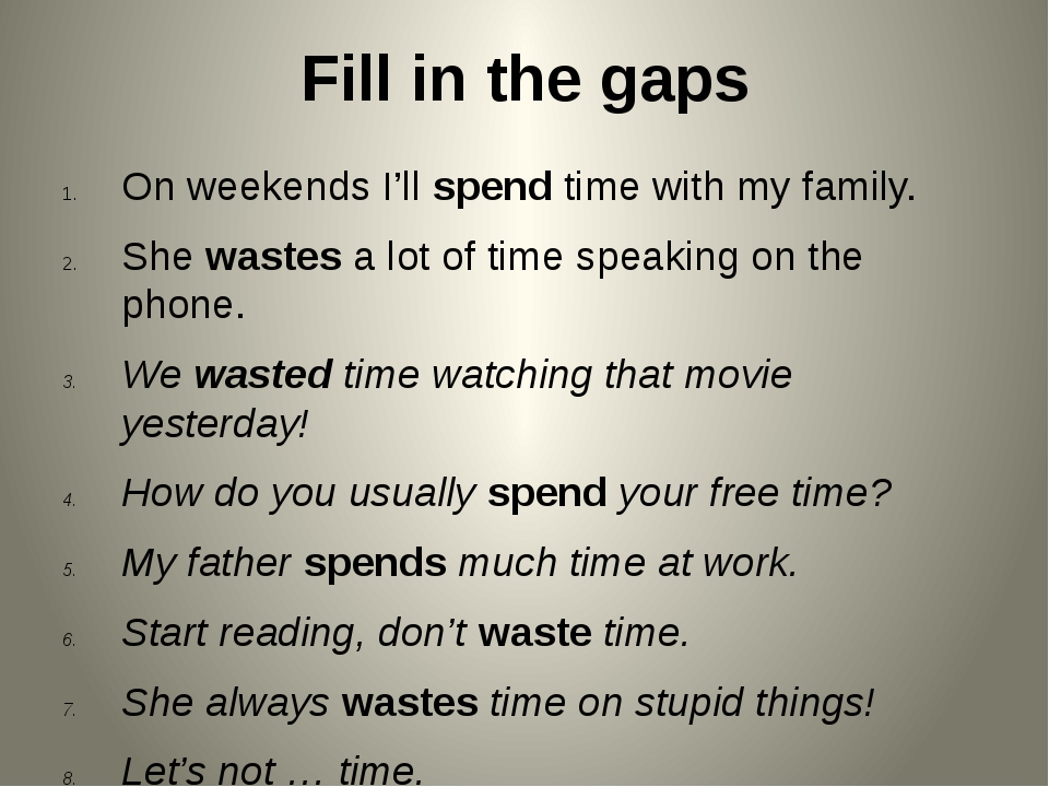 Fill in the gaps On weekends I'll spend time with my family. She wastes a lot...