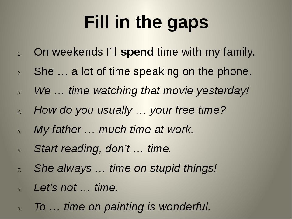 Fill in the gaps On weekends I'll spend time with my family. She … a lot of t...