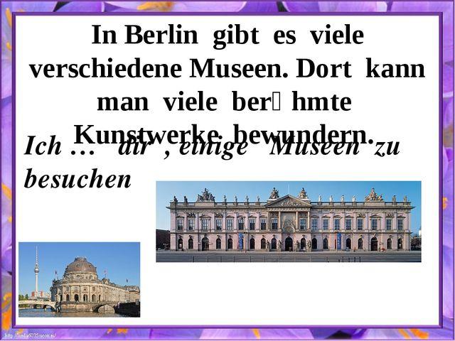 In Berlin gibt es viele verschiedene Museen. Dort kann man viele berȕhmte Kun...