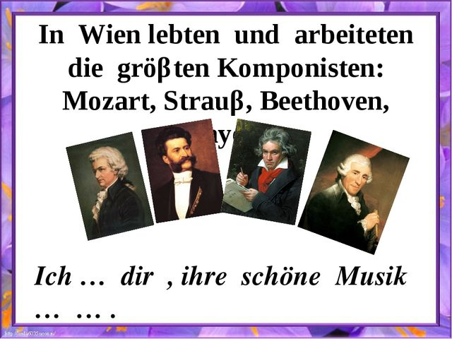 In Wien lebten und arbeiteten die gröβten Komponisten: Mozart, Strauβ, Beetho...