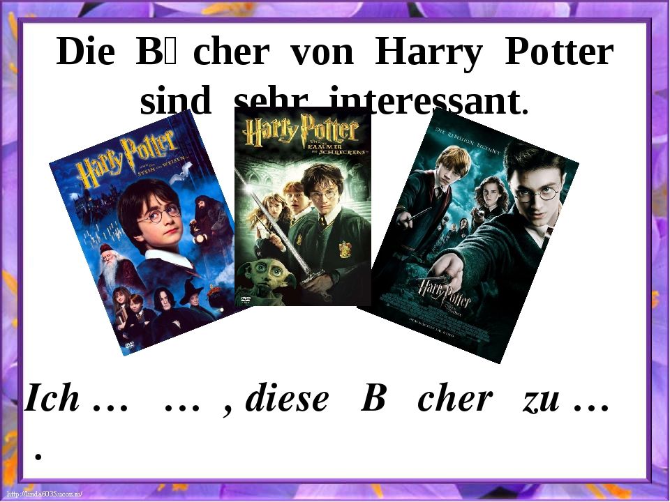 Die Bȕcher von Harry Potter sind sehr interessant. Ich … … , diese Bȕcher zu...