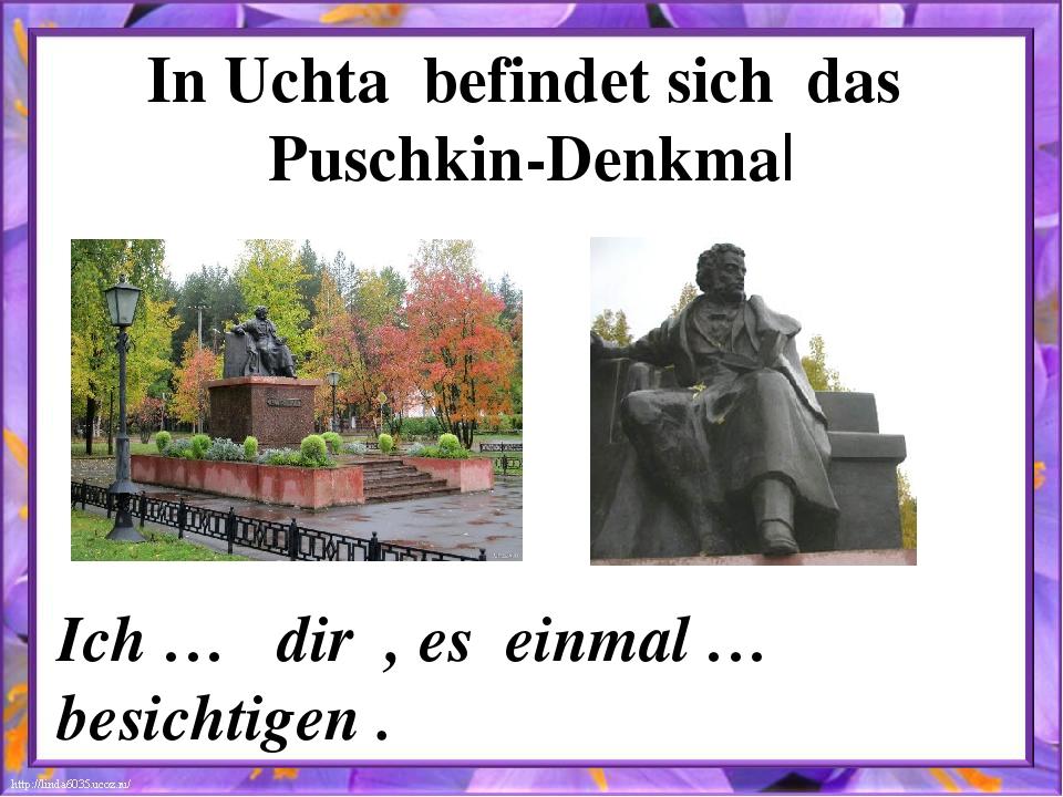 In Uchta befindet sich das Puschkin-Denkmal Ich … dir , es einmal … besichtig...