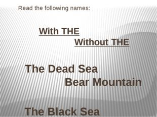 Read the following names: With THE Without THE The Dead Sea Bear Mountain The