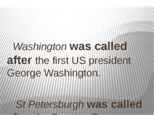 Washington was called after the first US president George Washington. St Pet