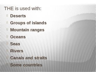 THE is used with: Deserts Groups of islands Mountain ranges Oceans Seas River