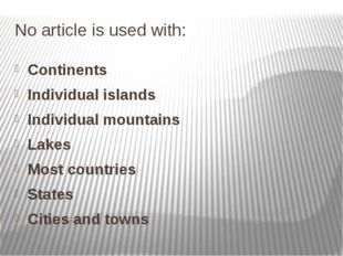 No article is used with: Continents Individual islands Individual mountains L