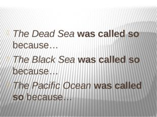The Dead Sea was called so because… The Black Sea was called so because… The