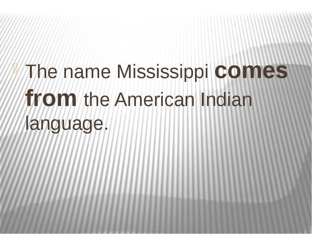 The name Mississippi comes from the American Indian language.