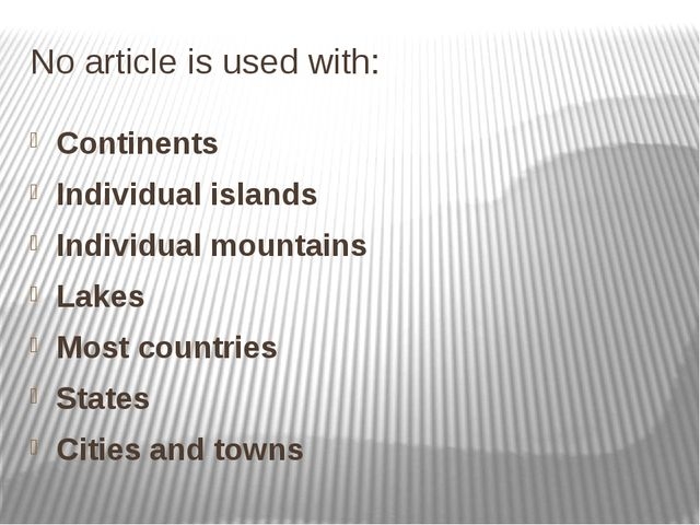 No article is used with: Continents Individual islands Individual mountains L...