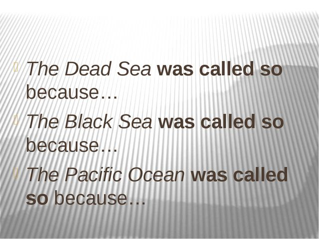 The Dead Sea was called so because… The Black Sea was called so because… The...