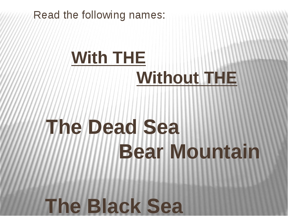 Read the following names: With THE Without THE The Dead Sea Bear Mountain The...