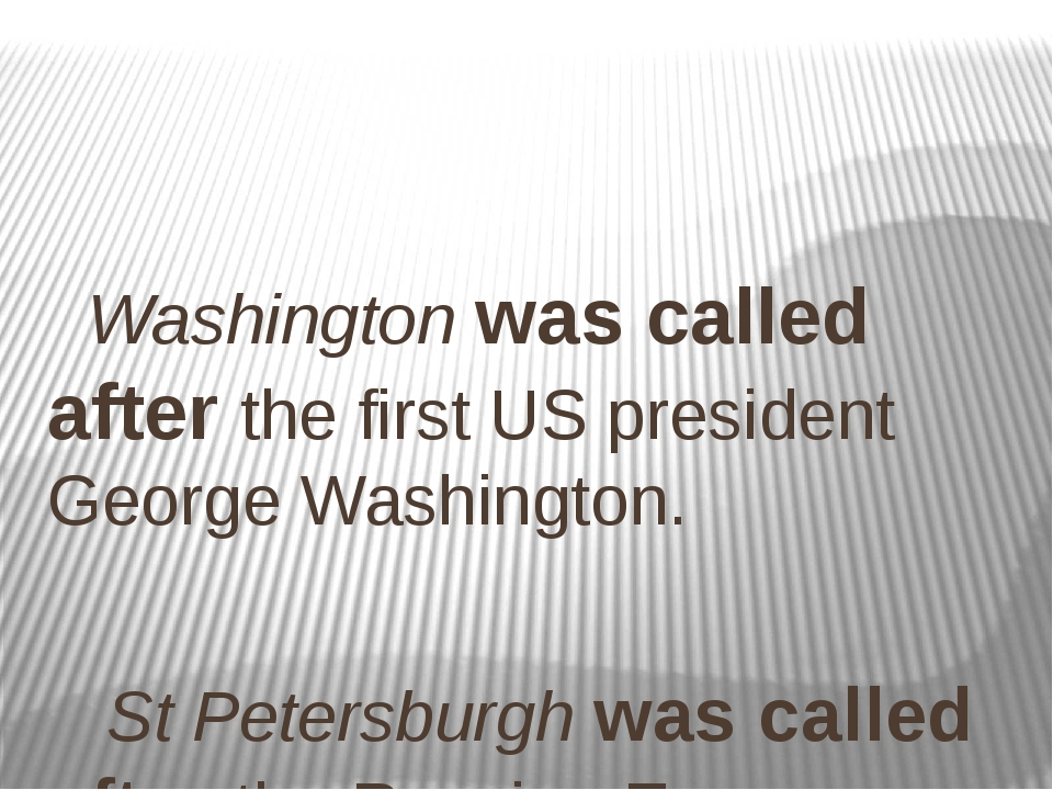 Washington was called after the first US president George Washington. St Pet...