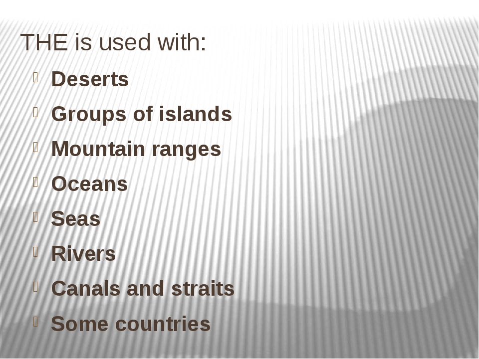THE is used with: Deserts Groups of islands Mountain ranges Oceans Seas River...