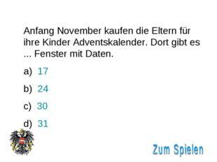 Anfang November kaufen die Eltern für ihre Kinder Adventskalender. Dort gibt