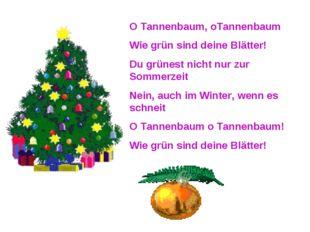 O Tannenbaum, oTannenbaum Wie grün sind deine Blätter! Du grünest nicht nur z