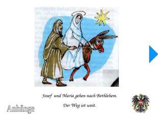 Josef und Maria gehen nach Bethlehem. Der Weg ist weit.