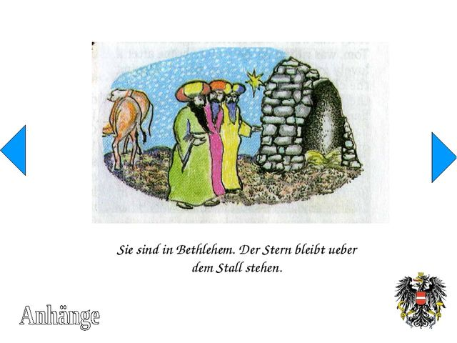 Sie sind in Bethlehem. Der Stern bleibt ueber dem Stall stehen.