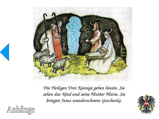 Die Heiligen Drei Koenige gehen hinein. Sie sehen das Kind und seine Mutter M...