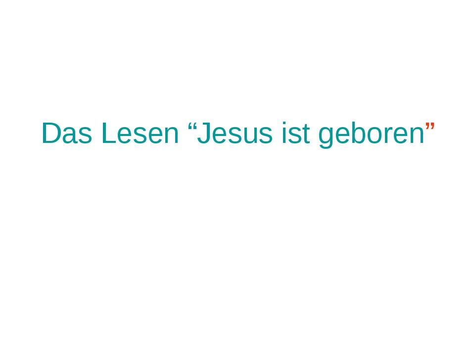 """Das Lesen """"Jesus ist geboren"""""""