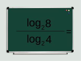 log ________________ 2 8 log 2 4 =
