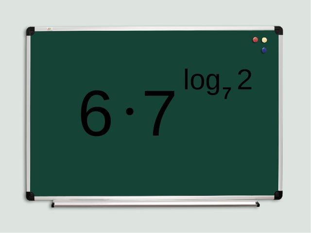 6 7 ● log 7 2