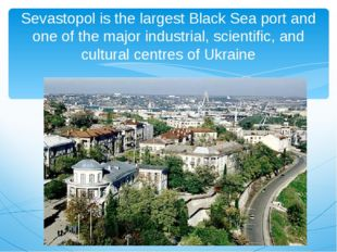 Sevastopolis the largest Black Sea port and one of the major industrial, sci