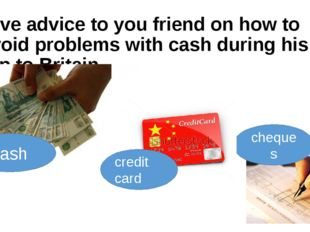 Give advice to you friend on how to avoid problems with cash during his trip
