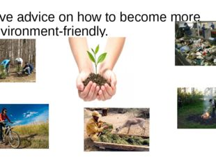 Give advice on how to become more environment-friendly.