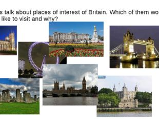 Let's talk about places of interest of Britain. Which of them would you like