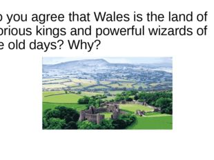 Do you agree that Wales is the land of glorious kings and powerful wizards of