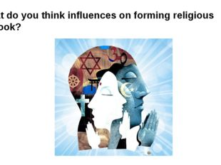What do you think influences on forming religious outlook?