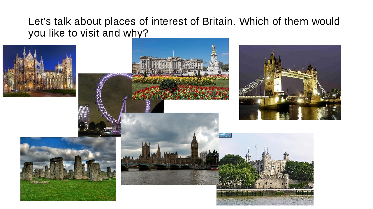 Let's talk about places of interest of Britain. Which of them would you like...